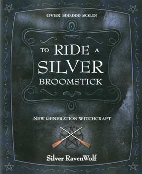To Ride a Silver Broomstick by Silver Ravenwolf